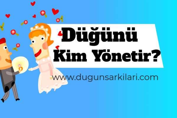 Dugunu Kim Yonetir